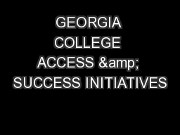 GEORGIA COLLEGE ACCESS & SUCCESS INITIATIVES PowerPoint PPT Presentation