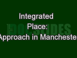 Integrated  Place: Approach in Manchester PowerPoint PPT Presentation