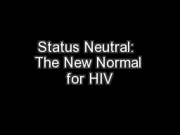 Status Neutral:  The New Normal for HIV
