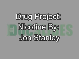 Drug Project: Nicotine By: Jon Stanley