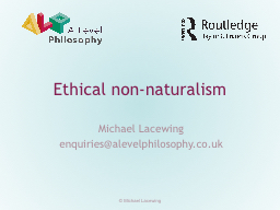 Ethical non-naturalism Michael Lacewing