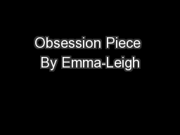 Obsession Piece By Emma-Leigh