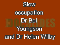Slow occupation Dr Bel Youngson and Dr Helen Wilby