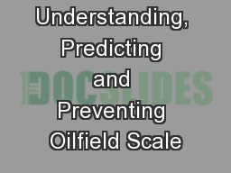 Understanding, Predicting and Preventing Oilfield Scale
