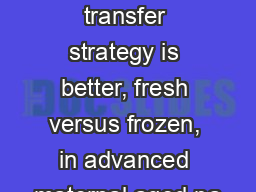 Which euploid embryo transfer strategy is better, fresh versus frozen, in advanced maternal aged pa