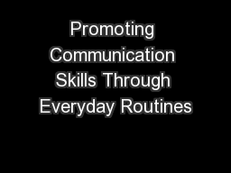 Promoting Communication Skills Through Everyday Routines PowerPoint PPT Presentation