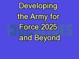 Developing the Army for Force 2025 and Beyond PowerPoint PPT Presentation