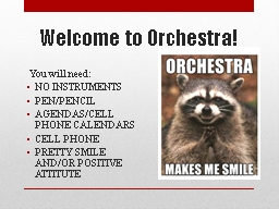 Welcome to Orchestra! You will need: