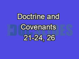Doctrine and Covenants 21-24, 26