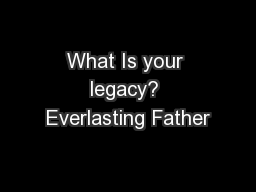 What Is your legacy? Everlasting Father