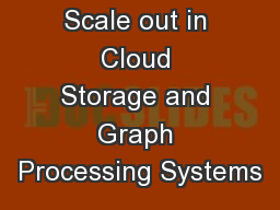 Scale up Vs. Scale out in Cloud Storage and Graph Processing Systems