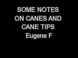 SOME NOTES ON CANES AND CANE TIPS Eugene F
