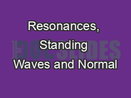 Resonances, Standing Waves and Normal