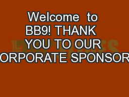Welcome  to BB9! THANK  YOU TO OUR CORPORATE SPONSORS