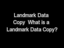 Landmark Data Copy  What is a Landmark Data Copy?