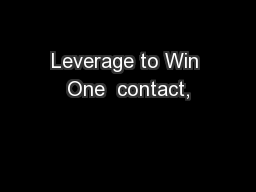 Leverage to Win One  contact, PowerPoint PPT Presentation