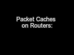 Packet Caches on Routers:
