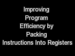 Improving Program Efficiency by Packing Instructions Into Registers PowerPoint PPT Presentation