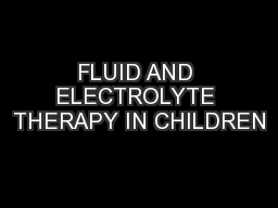FLUID AND ELECTROLYTE THERAPY IN CHILDREN