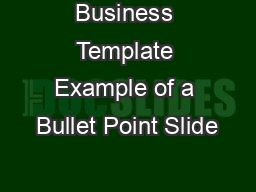 Business Template Example of a Bullet Point Slide
