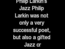 Philip Larkin's Jazz Philip Larkin was not only a very successful poet, but also a gifted Jazz cr