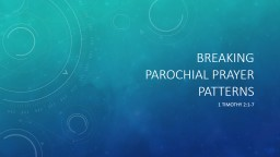 Breaking  Parochial Prayer Patterns PowerPoint PPT Presentation