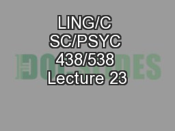 LING/C SC/PSYC 438/538 Lecture 23