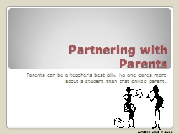 Partnering with Parents Parents can be a teacher's best ally. No one cares more about a student t