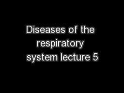 Diseases of the respiratory system lecture 5