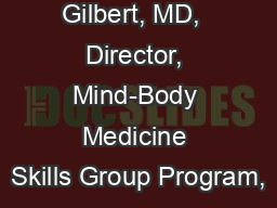 Mark D. Gilbert, MD,  Director, Mind-Body Medicine Skills Group Program,