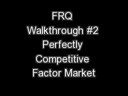 FRQ Walkthrough #2 Perfectly Competitive Factor Market
