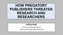 HOW PREDATORY PUBLISHERS THREATEN RESEARCH AND RESEARCHERS