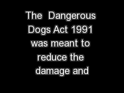 The  Dangerous Dogs Act 1991 was meant to reduce the damage and