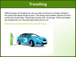 Different types of travelling can use up large of amounts of energy. Energy is the power that allow