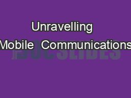 Unravelling  Mobile  Communications PowerPoint PPT Presentation