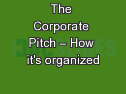 The Corporate Pitch – How it's organized
