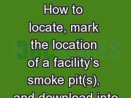 Smoke PITs How to locate, mark the location of a facility's smoke pit(s), and download into