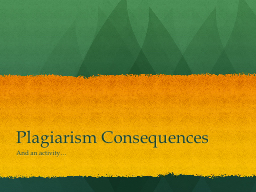 Plagiarism Consequences And an activity…