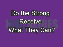 Do the Strong Receive What They Can?