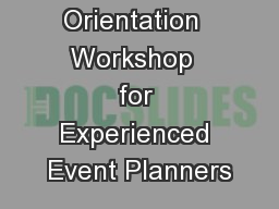 Orientation  Workshop  for Experienced Event Planners PowerPoint PPT Presentation