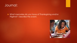 Journal: What memories do you have of Thanksgiving and/or Pilgrims?  Describe the event.