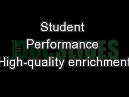 Student Performance High-quality enrichment