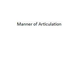 Manner of Articulation  How sounds are produced? PowerPoint PPT Presentation