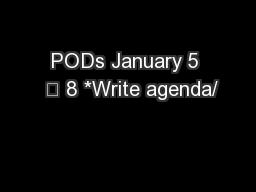 PODs January 5   8 *Write agenda/