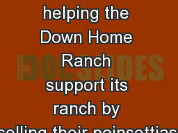 H.E.L.P. is helping the Down Home Ranch support its ranch by selling their poinsettias.