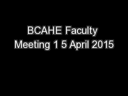 BCAHE Faculty Meeting 1 5 April 2015 PowerPoint PPT Presentation