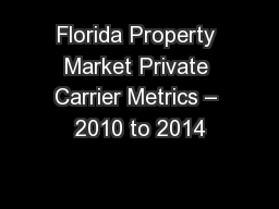 Florida Property Market Private Carrier Metrics – 2010 to 2014