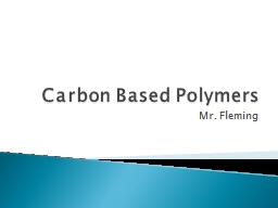 Carbon Based Polymers Mr. Fleming