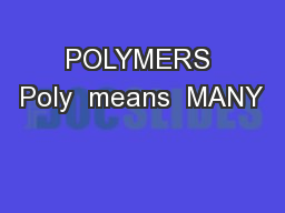 POLYMERS Poly  means  MANY