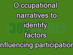 O ccupational  narratives to identify factors influencing participation